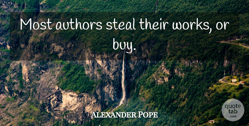 Alexander Pope Quote About Art, Stealing, Plagiarism: Most Authors Steal Their Works...
