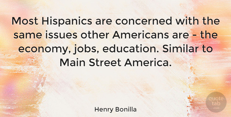 Henry Bonilla Quote About Jobs, America, Issues: Most Hispanics Are Concerned With...