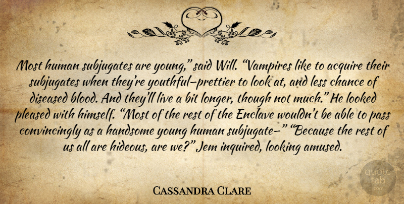 Cassandra Clare Quote About Blood, Vampire, Looks: Most Human Subjugates Are Young...