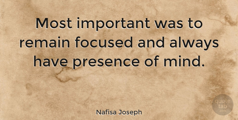 Nafisa Joseph Quote About Presence Of Mind, Mind, Important: Most Important Was To Remain...