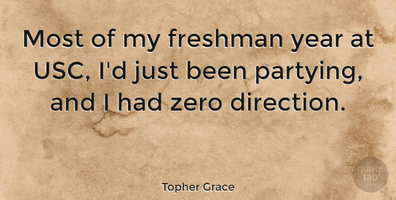 Topher Grace Quote About Zero, Party, Years: Most Of My Freshman Year...