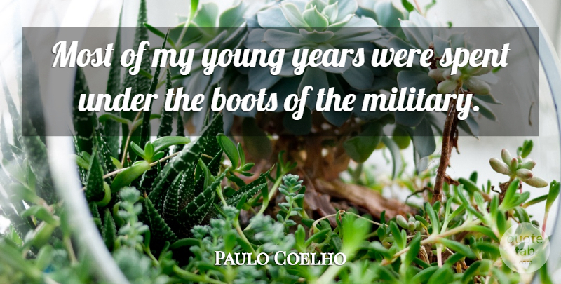 Paulo Coelho Quote About Military, Years, Boots: Most Of My Young Years...