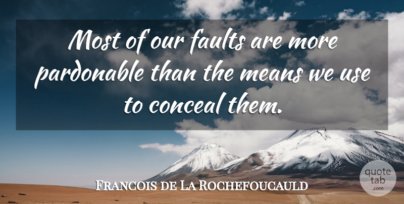 Francois de La Rochefoucauld Quote About Inspirational, Trust, Being Yourself: Most Of Our Faults Are...