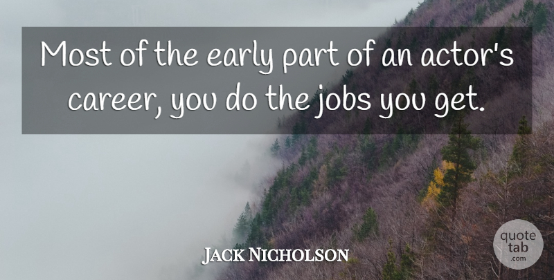 Jack Nicholson Quote About Jobs, Careers, Actors: Most Of The Early Part...