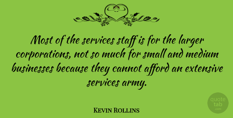 Kevin Rollins Quote About Afford, American Businessman, Cannot, Extensive, Larger: Most Of The Services Staff...