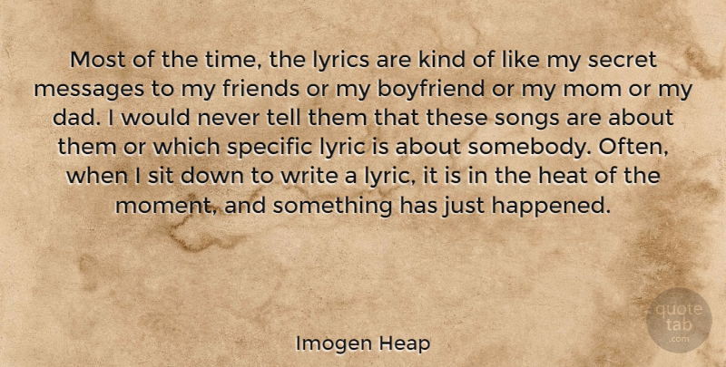 Imogen Heap Quote About Boyfriend, Dad, Heat, Lyrics, Messages: Most Of The Time The...