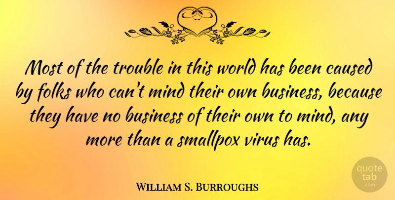 William S. Burroughs Quote About Business, Mind, Atheism: Most Of The Trouble In...