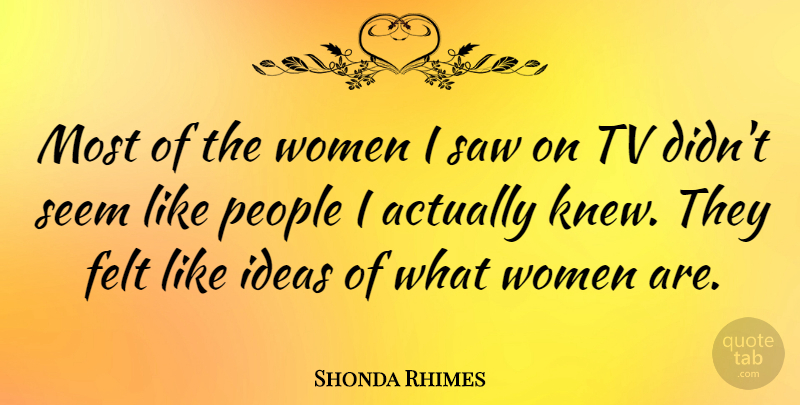Shonda Rhimes Quote About Ideas, People, Saws: Most Of The Women I...