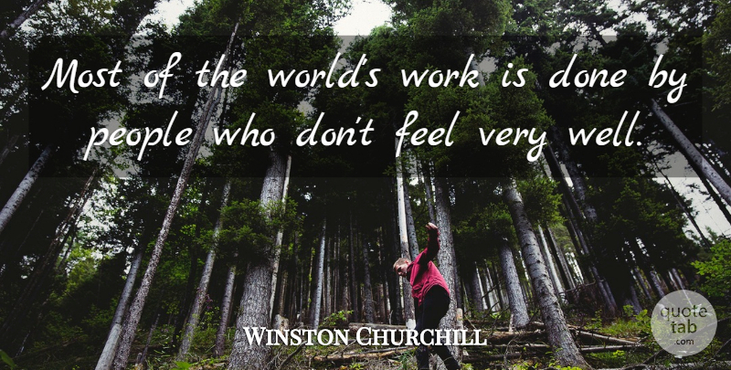 Winston Churchill Quote About People, World, Done: Most Of The Worlds Work...