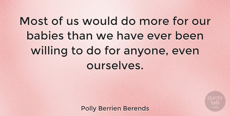 Polly Berrien Berends Quote About Inspirational, Baby, Willing: Most Of Us Would Do...
