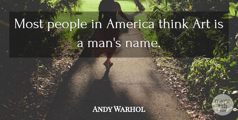 Andy Warhol Quote About Art, Men, Thinking: Most People In America Think...