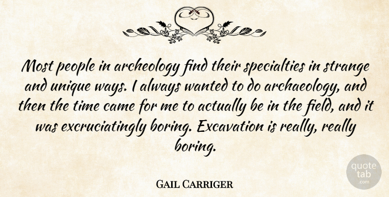 Gail Carriger Quote About Archeology, Came, People, Strange, Time: Most People In Archeology Find...