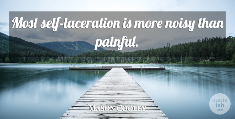 Mason Cooley Quote About Regret, Self, Painful: Most Self Laceration Is More...