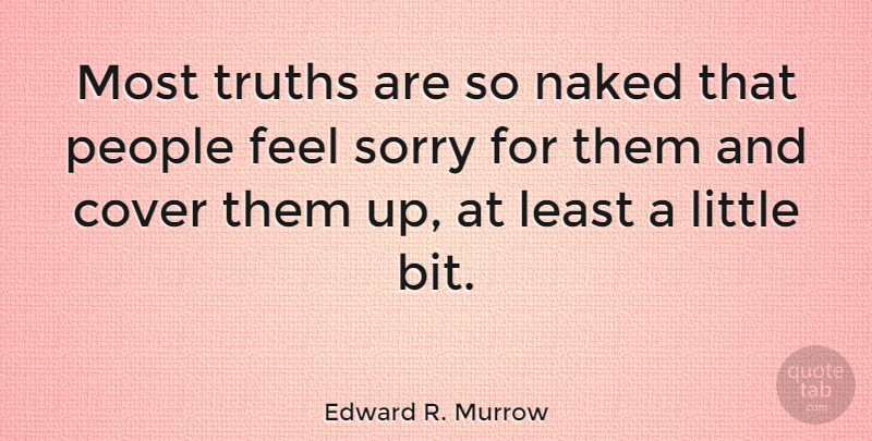 Edward R. Murrow Quote About Truth, Sorry, Knowing Who You Are: Most Truths Are So Naked...