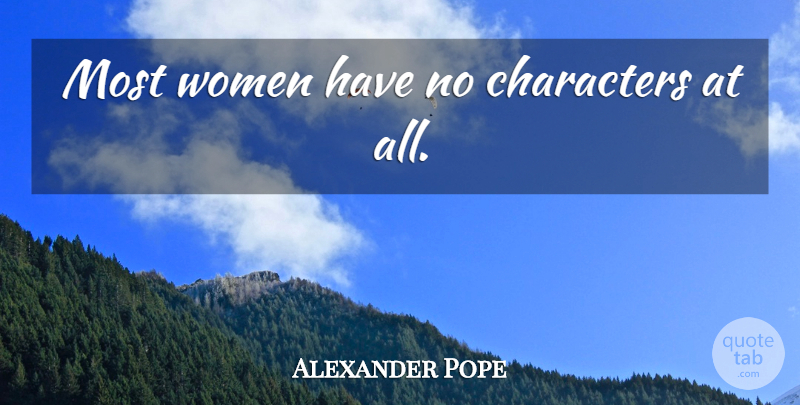 Alexander Pope Quote About Women, Character: Most Women Have No Characters...