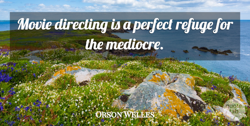 Orson Welles Quote About Perfect, Mediocre, Refuge: Movie Directing Is A Perfect...