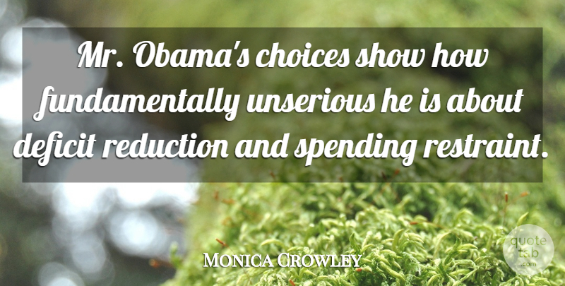 Monica Crowley Quote About Reduction: Mr Obamas Choices Show How...