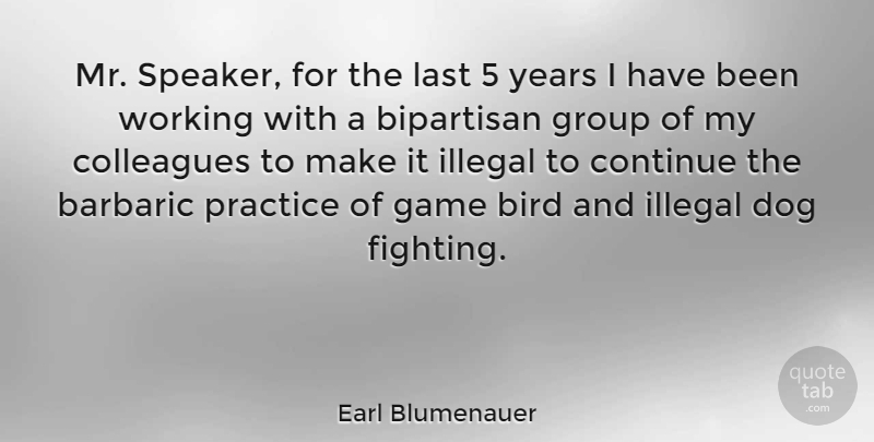 Earl Blumenauer Quote About Bipartisan, Colleagues, Continue, Game, Group: Mr Speaker For The Last...