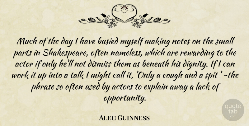 Alec Guinness Quote About Opportunity, Theatre, Phrases: Much Of The Day I...