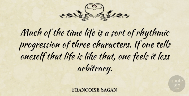 Francoise Sagan Quote About Feels, Less, Life, Oneself, Rhythmic: Much Of The Time Life...