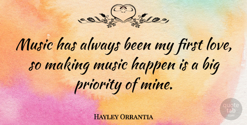 Hayley Orrantia Quote About Love, Music, Priority: Music Has Always Been My...