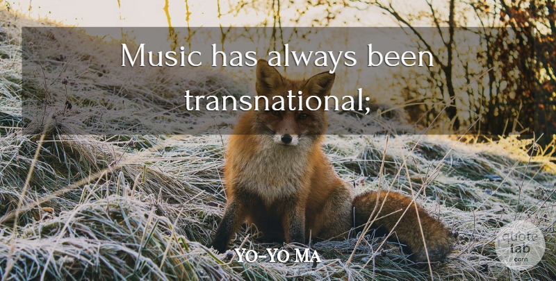 Yo-Yo Ma Quote About Creativity: Music Has Always Been Transnational...