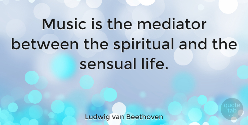 Ludwig van Beethoven Quote About Music, Spiritual, Wisdom: Music Is The Mediator Between...