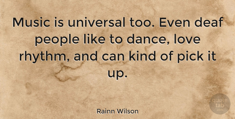 Rainn Wilson Quote About Inspirational, Dance, People: Music Is Universal Too Even...