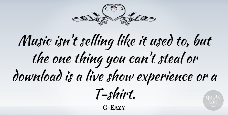 G-Eazy Quote About Download, Experience, Music, Steal: Music Isnt Selling Like It...