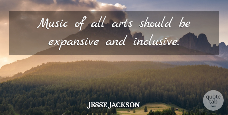 Jesse Jackson Quote About Art, Should: Music Of All Arts Should...