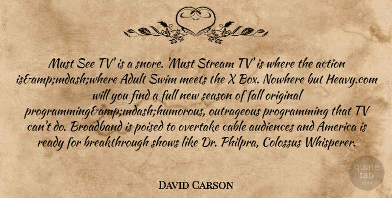 David Carson Quote About Action, Adult, America, Audiences, Broadband: Must See Tv Is A...