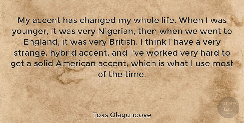 Toks Olagundoye Quote About Accent, Changed, Hard, Hybrid, Life: My Accent Has Changed My...
