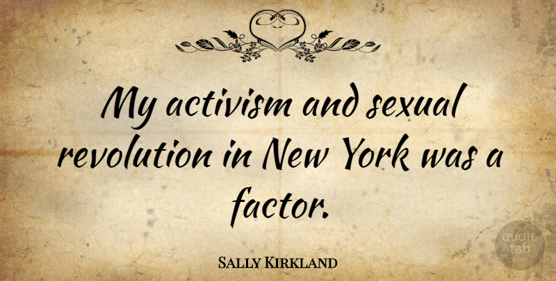 Sally Kirkland Quote About New York, Revolution, Activism: My Activism And Sexual Revolution...