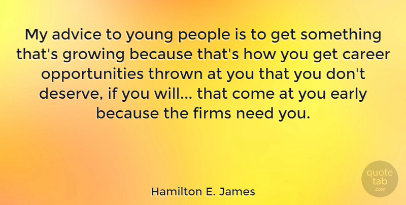 Hamilton E. James Quote About Early, Growing, People, Thrown: My Advice To Young People...