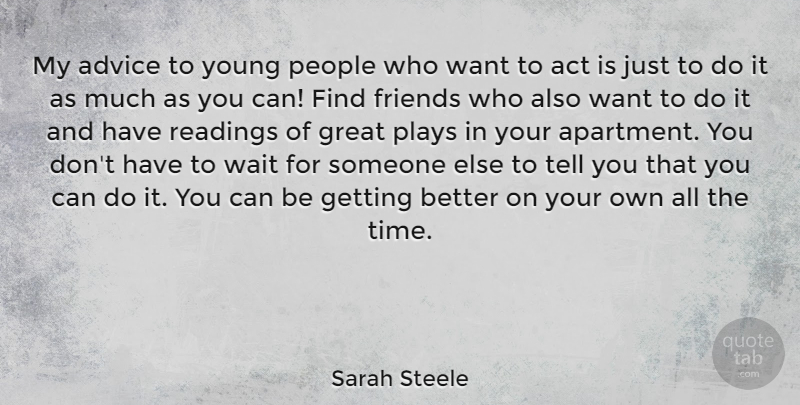 Sarah Steele Quote About Act, Great, People, Plays, Readings: My Advice To Young People...
