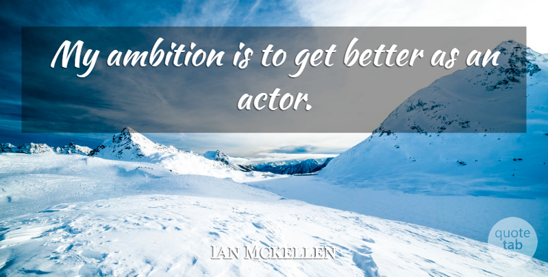 Ian Mckellen Quote About undefined: My Ambition Is To Get...