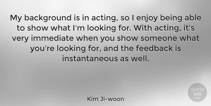 Kim Ji-woon Quote About Background, Immediate, Looking: My Background Is In Acting...