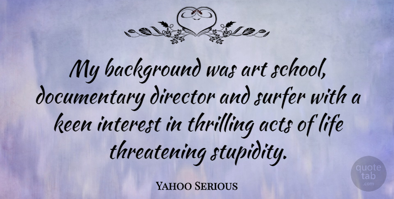 Serious Quotes | Yahoo Serious My Background Was Art School Documentary Director
