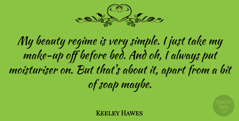 Keeley Hawes Quote About Apart, Beauty, Bit, Regime, Soap: My Beauty Regime Is Very...