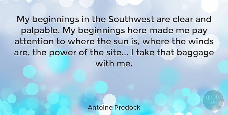 Antoine Predock Quote About Baggage, Beginnings, Clear, Pay, Power: My Beginnings In The Southwest...