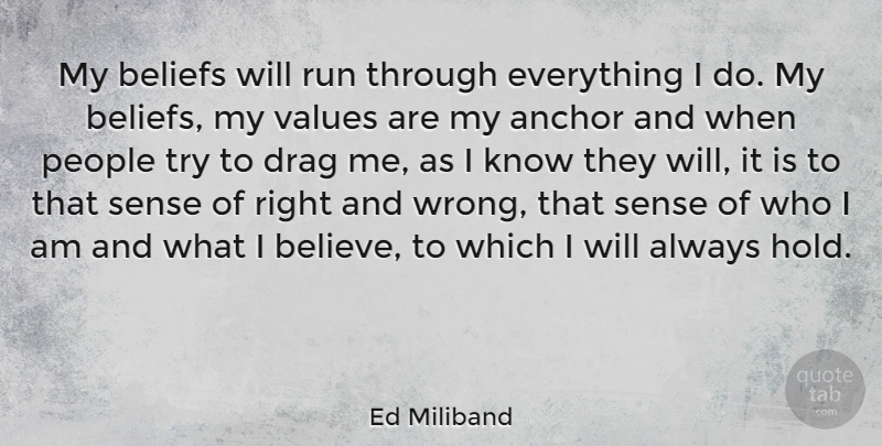 Ed Miliband Quote About Running, Believe, Who I Am: My Beliefs Will Run Through...