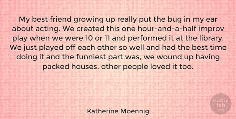Katherine Moennig Quote About Friendship, Growing Up, Play: My Best Friend Growing Up...