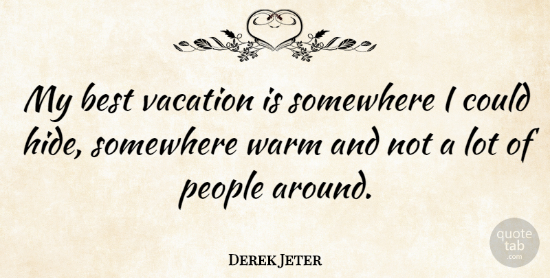 Derek Jeter Quote About Success, Winning, Vacation: My Best Vacation Is Somewhere...
