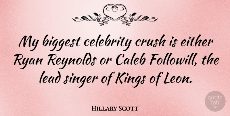 Hillary Scott Quote About Crush, Kings, Singers: My Biggest Celebrity Crush Is...