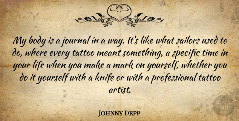 Johnny Depp My Body Is A Journal In A Way Its Like What Sailors