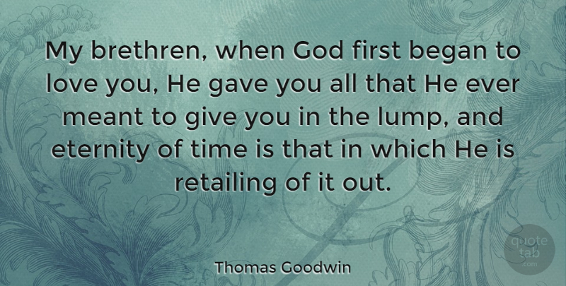 Thomas Goodwin Quote About Giving Up, Love You, Firsts: My Brethren When God First...