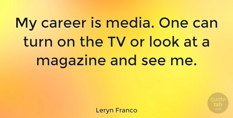 Leryn Franco Quote About Careers, Media, Magazines: My Career Is Media One...
