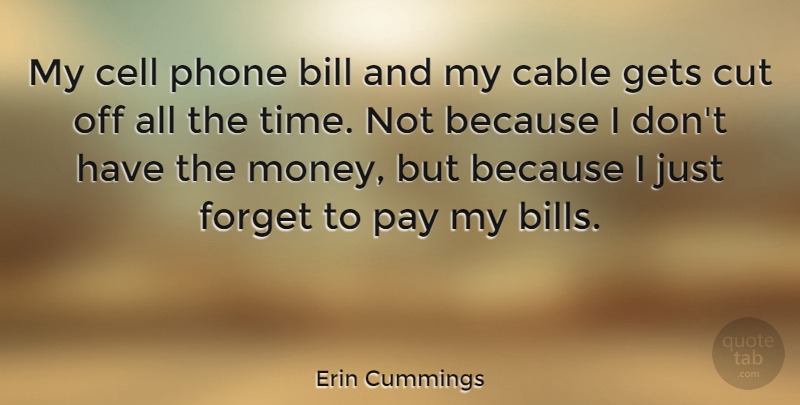 Erin Cummings Quote About Cutting, Cells, Phones: My Cell Phone Bill And...