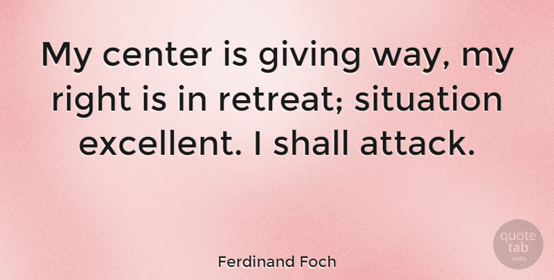 Ferdinand Foch Quote About Military, Giving, Battle: My Center Is Giving Way...