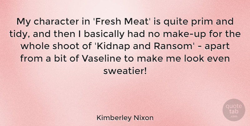 Kimberley Nixon Quote About Apart, Basically, Bit, Quite, Shoot: My Character In Fresh Meat...